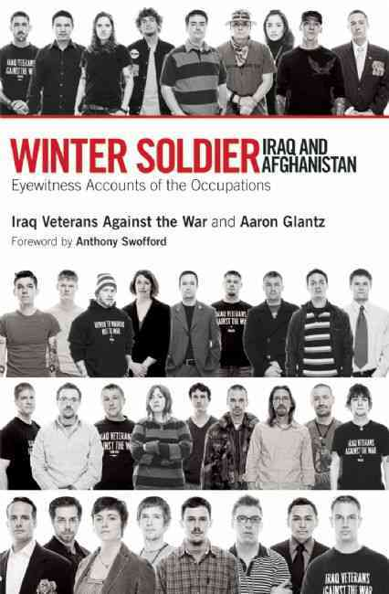 Winter Soldier, Iraq and Afghanistan By Iraq Veterans Against the War/ Glantz, Aaron